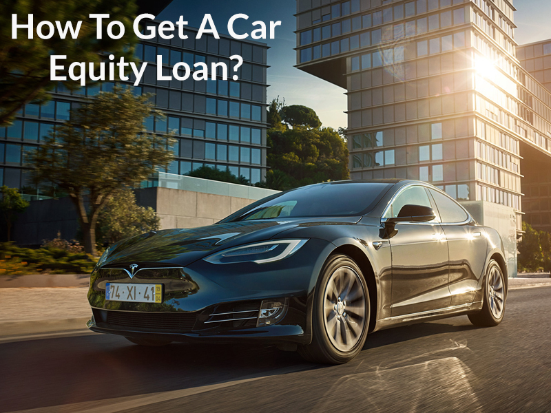 How To Get A Car Equity Loan?